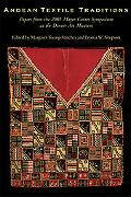 Andean Textile Traditions Papers from the 2001 Mayer Center Symposium at the Denver Art Museum