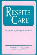 Respite Care Problems, Programs & Solutions