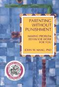 Parenting Without Punishment Making Problem Behavior Work for You