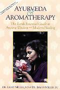 Ayurveda & Aromatherapy The Earth Essential Guide to Ancient Wisdom & Modern Healing