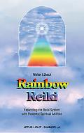 Rainbow Reiki Expanding the Reiki System With Powerful Spiritual Abilities
