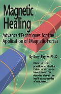 Magnetic Healing Advanced Techniques for the Application of Magnetic Forces