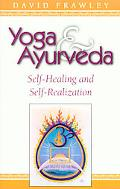 Yoga and Ayurveda Self-Healing and Self-Realization