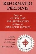 Reformatio Perennis Essays on Calvin and the Reformation in Honor of Ford Lewis Battles