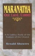 Maranatha Our Lord, Come! A Definitive Study of the Rapture of the Church