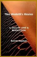 Tina Modotti's Mexico A Tale Of Love & Revolution