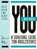 You and Stress: A Survival Guide for Adolescence