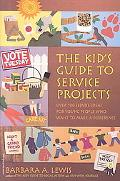 Kid's Guide to Service Projects Over 500 Service Ideas for Young People Who Want to Make a D...
