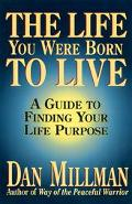 Life You Were Born to Live A Guide to Finding Your Life Purpose
