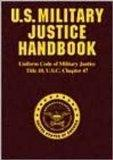 U.s. Military Justice Handbook - Uniform Code of Military Justice, Title 10, U.s.c. Chapter 47