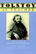 Tolstoy As Teacher Leo Tolstoy's Writings on Education