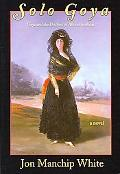 Solo Goya Goya and the Duchess of Alba at Sanlucar  a Novel