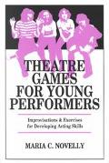 Theatre Games for Young Performers Improvisations and Exercises for Developing Acting Skills