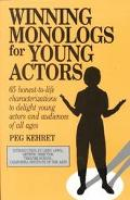 Winning Monologs for Young Actors 65 Honest-To-Life Characterizations to Delight Young Actor...