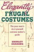 Elegantly Frugal Costumes The Poor Man's Do-It-Yourself Costume Maker's Guide