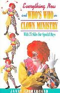 Everything New and Who's Who in Clown Ministry With 75 Skits for Special Days