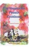 The Vegetarian Pesach Cookbook: Feasts for Freedom