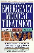 Emergency Medical Treatment Infants, Children, and Adults  A Handbook on What to Do in an Em...