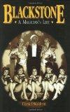 Blackstone, a Magician's Life: The World and Magic Show of Harry Blackstone, 1885-1965