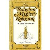Babylon Mystery Religion: Ancient and Modern - Ralph E. Woodrow - Paperback