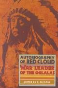 Autobiography of Red Cloud War Leader of the Oglalas