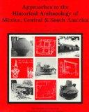 Approaches to the Historical Archaeology of Mexico, Central and South America (Cotsen Monograph)