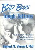 Bad Boys and Tough Tattoos A Social History of the Tattoo With Gangs, Sailors, and Street-Co...