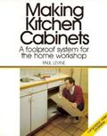 Making Kitchen Cabinets: A Foolproof System for the Home Workshop - Paul Levine - Paperback