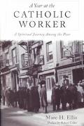 Year at the Catholic Worker A Spiritual Journey Among the Poor