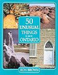 50 Unusual Things to See in Ontario