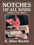 Notches of All Kinds A Book of Timber Joinery