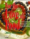 For the Love of Food The Complete Natural Food Cookbook