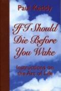 If I Should Die Before You Wake Instructions on the Art of Life