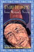It's Like the Legend Innu Women's Voices