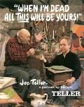 When I'm Dead All This Will Be Yours Joe Teller -- A Portrait by His Kid