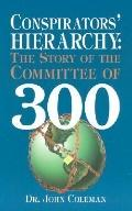 Conspirators Hierarchy The Story of the Committee of 300