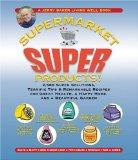 Supermarket Super Products! 2,568 Super Solutions, Terrific Tips, & Remarkable Recipes For G...