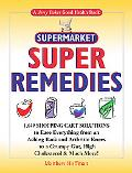 Jerry Baker's Supermarket Super Remedies: 1,649 Shopping Cart Solutions to Ease Everything f...