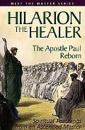 Hilarion The Healer The Apostle Paul Reborn