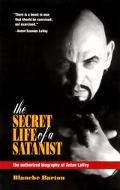 Secret Life of a Satanist The Authorized Biography of Anton Lavey