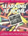 Learning at Home Preschool & Kindergarten  A Christian Parent's Guide With Day-By-Day Lesson...