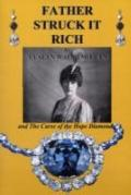 Father Struck It Rich and the Curse of the Hope Diamond: The Story of the Owner of the Hope ...