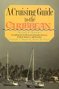 Cruising Guide to the Caribbean: Including the North Coast of South America, Central America...