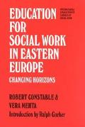 Education for Social Work in Eastern Europe: Changing Horizons