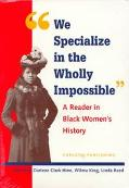 We Specialize in the Wholly Impossible A Reader in Black Women's History