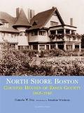 North Shore Boston Houses Of Essex County, 1865-1930