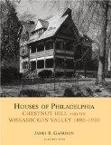 Houses of Philadelphia: Chestnut Hill and the Wissahickon Valley, 1880-1930 (Suburban Domest...