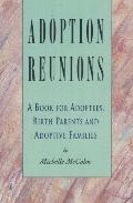 Adoption Reunions A Book for Adoptees, Birth Parents and Adoptive Families