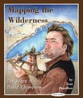 Mapping of the Wilderness The Story of David Thompson
