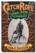 Catch Rope: The Long Arm of the Cowboy, Vol. 1
